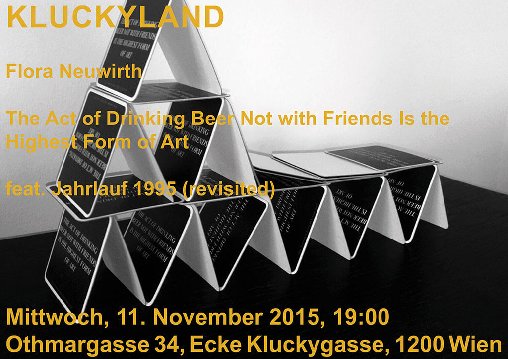 Poster Kluckyland: Flora Neuwirth - The Act of Drinking Beer Not with Friends Is the Highest Form of Art